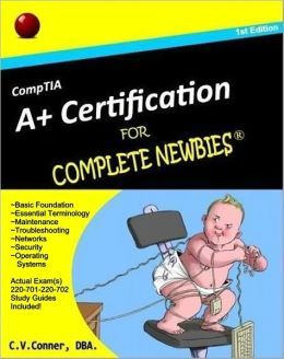 CompTIA A+ Certification For Complete Newbies