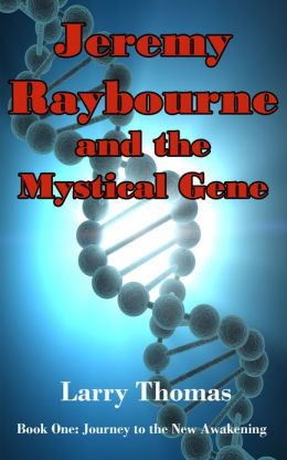 Jeremy Raybourne and The Mystical Gene (Book 1: Journey to The New Awakening)