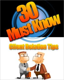 30 Must Know Client Relation Tips