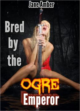 Bred By The Ogre Emperor (m/f, ogre sex, forced sex)