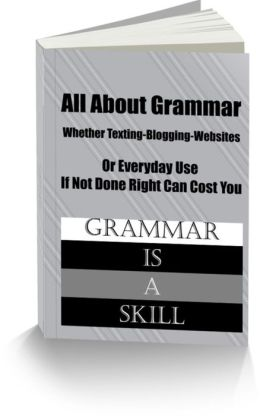 All About Grammar Whether Texting-Blogging-Websites Or Everyday Use If Not Done Right Can Cost You
