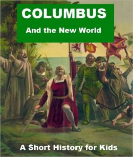 Columbus and the New World - A Short History for Kids