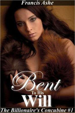 Bent to His Will (Domination and submission Billionaire Erotic Romance)