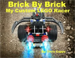 Brick By Brick My Custom LEGO Racer