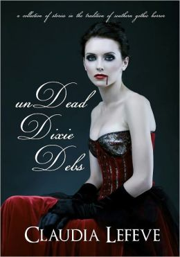 unDead Dixie Debs (A Collection of Southern Gothic Horror)