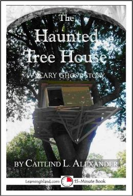 The Haunted Tree House: A Scary 15-Minute Ghost Story