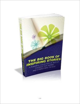 The Big Book Of Inspiring Stories: A Powerful Collection Of Tales Of Courage that Inspires and Strengthens The Soul