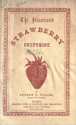 The Illustrated Strawberry Culturist (Original Illustrations & Text)
