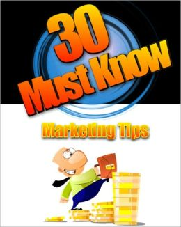 30 Must Know Marketing Tips
