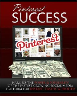 Pinterest Success: Pinterest For Traffic & Profits