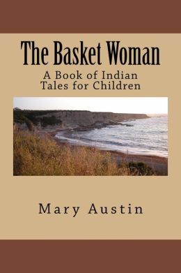 The Basket Woman: A Book of Fanciful Tales for Children (Original Text)