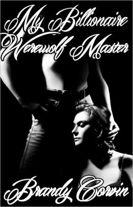 My Billionaire Werewolf Master (Paranormal Power Play Erotica)