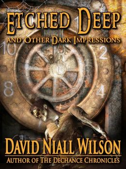 Etched Deep and Other Dark Impressions