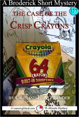 The Case of the Crisp Crayons: A 15-Minute Brodericks Mystery