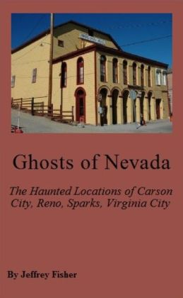 Ghosts of Nevada: The Haunted Locations of Carson City, Reno, Sparks and Virginia City