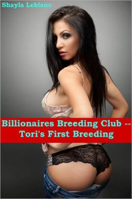Billionaires Breeding Club -- Tori's First Breeding (Breeding Creampie Erotica)