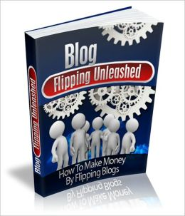 Great Way To Make Money Online - Blog Flipping Unleashed - How To Make Money By Flipping Blogs