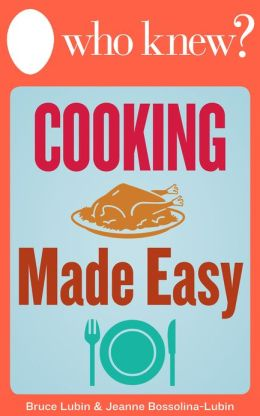 Who Knew? Cooking Made Easy: The Best Tips and Tricks for Delicious Breakfasts, Lunches, and Family Dinners (and What to Do When You Mess It Up)