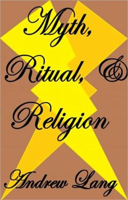 Myth, Ritual, and Religion: A Myth/Religion Classic By Andrew Lang! AAA+++