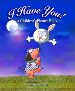 I Have You! (A Children's Picture Book)