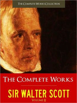 SIR WALTER SCOTT VOL. 2 THE COMPLETE WORKS [Authoritative Unabridged Edition NOOK] All the Major Works by Sir Walter Scott Including THE LADY OF THE LAKE, THE BRIDE OF LAMMERMORE, MARMION and MORE (Over 10,000 Pages!) THE COMPLETE WORKS COLLECTION