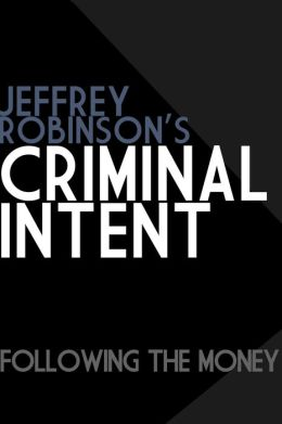 Jeffrey Robinson's Criminal Intent - FOLLOWING THE MONEY