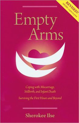 Empty Arms: Coping with Miscarriage, Stillbirth, and Early Infant Death