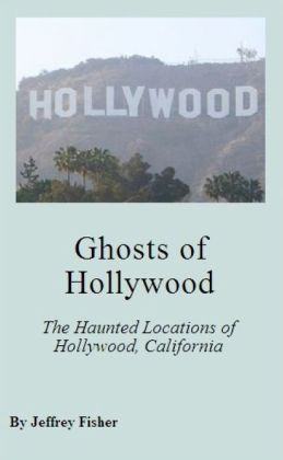 Ghosts of Hollywood: The Haunted Locations of Hollywood, California