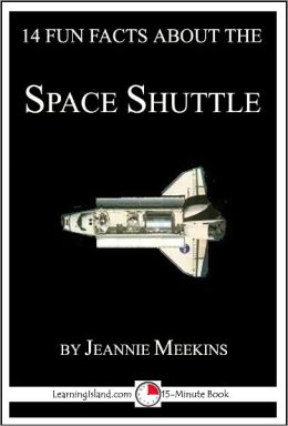 14 Fun Facts About the Space Shuttle: A 15-Minute Book