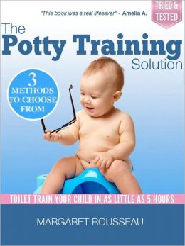 The Potty Training Solution: Toilet Train Your Child in as Little as 5 Hours