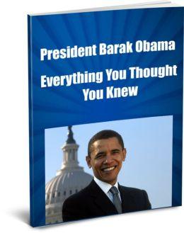 President Barak Obama-Everything You Thought You Knew