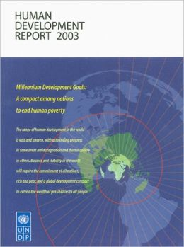 Human Development Report 2003: Millennium Development Goals: A Compact Among Nations to End Human Poverty