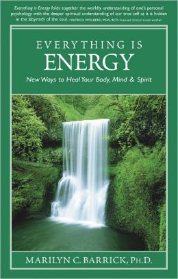 Everything Is Energy: New Ways to Heal Body, Mind and Soul