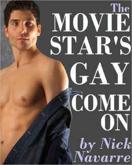 The Movie Star's Gay Come-On (A Gay Erotic Adventure) *Adult Content*