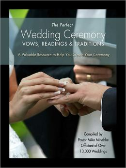 The Perfect Wedding Ceremony - Vows, Readings and Traditions