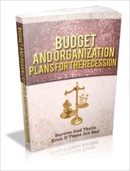 Budget And Organization Plans For The Recession!: Survive and Thrive Even if Times are Bad