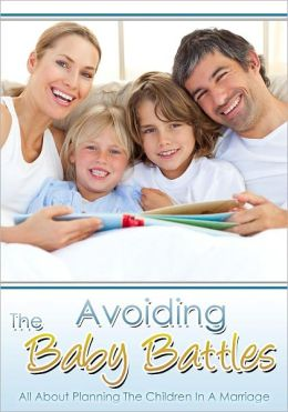 Avoiding The Baby Battles: All About Planning The Children In A Marriage
