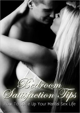 Bedroom Satisfaction Tips: How To Spice Up Your Marital Sex Life