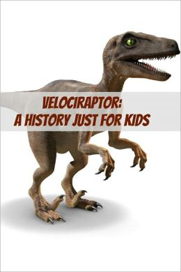 Velociraptor: A History Just for Kids