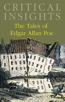 Critical Insights: The Tales of Edgar Allan Poe