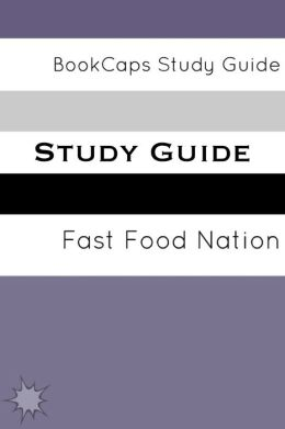 Study Guide - Fast Food nation: The Dark Side of the All-American Meal (A BookCaps Study Guide)
