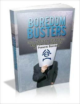 Boredom Busters: Ideas to Create Fun Projects and Powerful Inspiration To Prevent Boredom