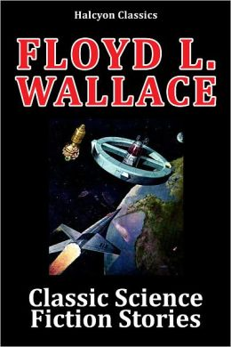 Classic Science Fiction Stories by F.L. Wallace