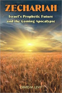 Zechariah; Israel's Prophetic Future and the Coming Apocalypse