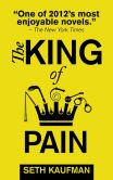 Book Cover Image. Title: The King of Pain:  A novel with stories, Author: Seth Kaufman