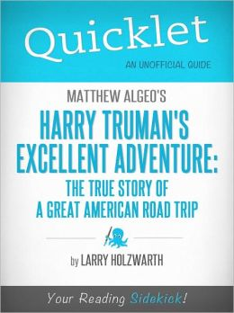 Quicklet on Matthew Algeo's Harry Truman's Excellent Adventure: The True Story of a Great American Road Trip