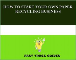 HOW TO START YOUR OWN PAPER RECYCLING BUSINESS