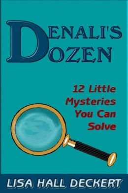 Denali's Dozen: Twelve Little Mysteries You Can Solve