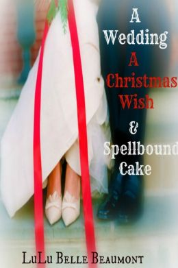 A Wedding, A Christmas Wish, & Spellbound Cake (for fans of Janet Evanovich, Debbie Macomber, and Nora Roberts)