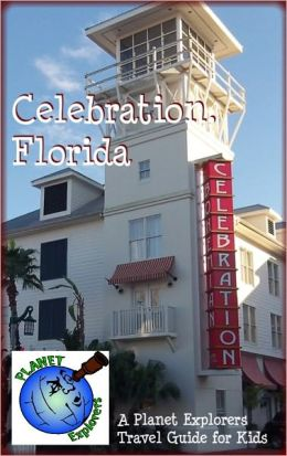 Celebration Florida: A Planet Explorers Travel Guide for Kids